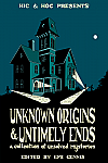 Unknown Origins & Untimely Ends: A Collection of Unsolved Mysteries