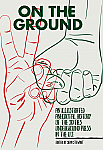 ON THE GROUND Illustrated Anecdotal History Of The Sixties Underground Press